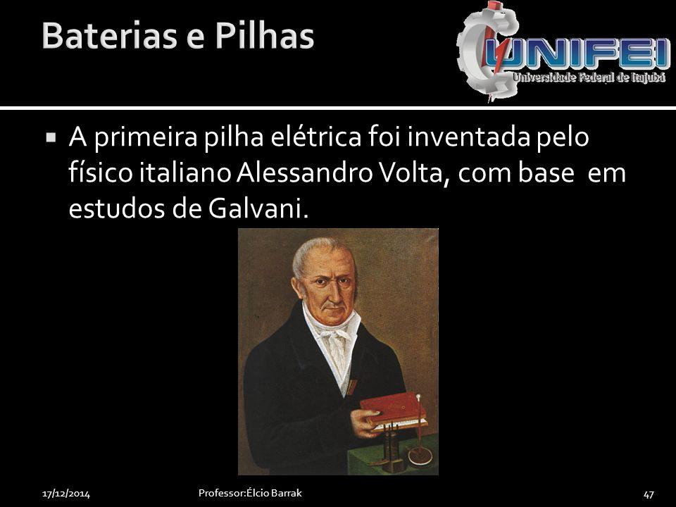 Baterias e Pilhas A primeira pilha elétrica foi inventada pelo físico italiano Alessandro Volta, com base em estudos de Galvani.