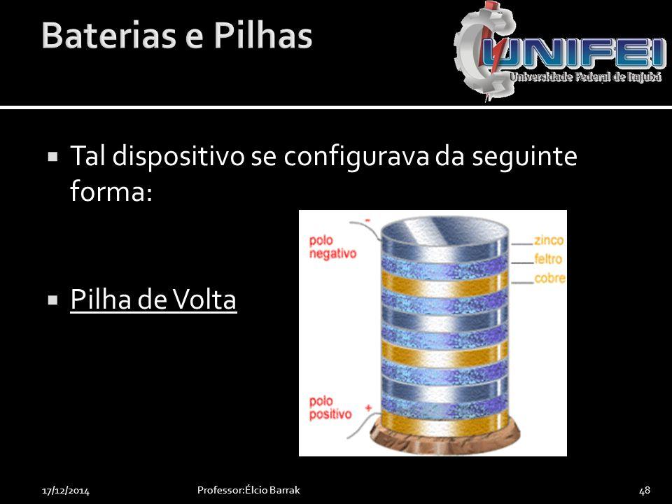 Baterias e Pilhas Tal dispositivo se configurava da seguinte forma: