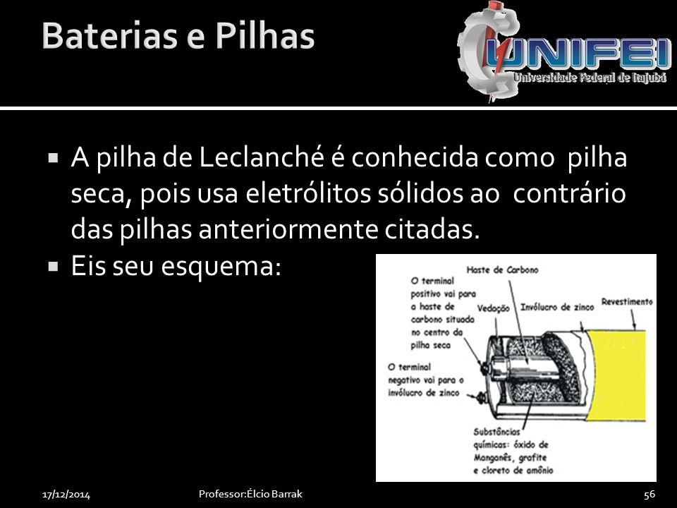 Baterias e Pilhas A pilha de Leclanché é conhecida como pilha seca, pois usa eletrólitos sólidos ao contrário das pilhas anteriormente citadas.