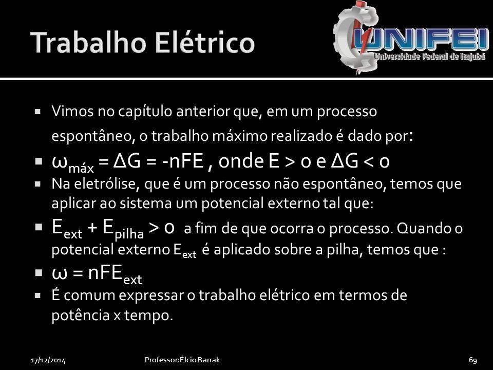 Trabalho Elétrico ωmáx = ΔG = -nFE , onde E > 0 e ΔG < 0