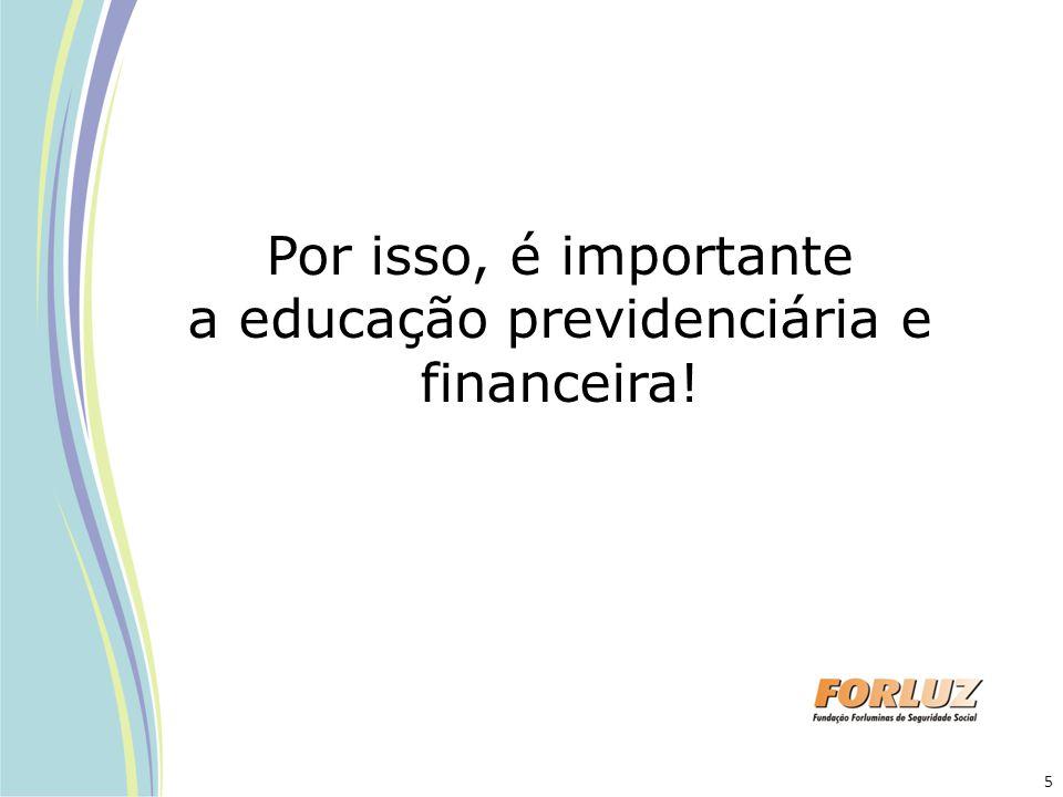 Por isso, é importante a educação previdenciária e financeira!