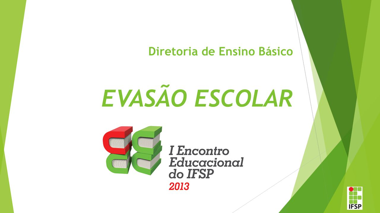 Diretoria de Ensino Básico EVASÃO ESCOLAR
