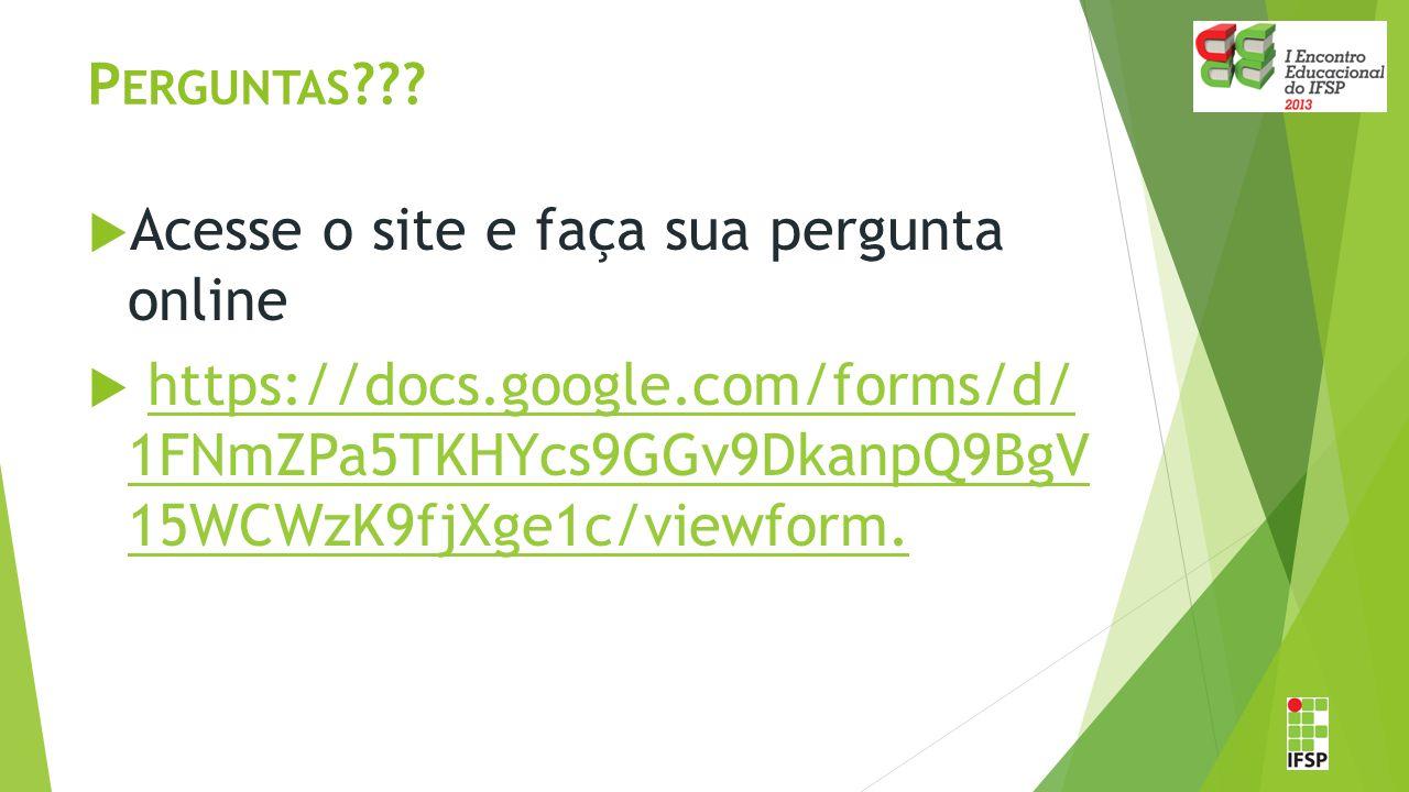Perguntas . Acesse o site e faça sua pergunta online.