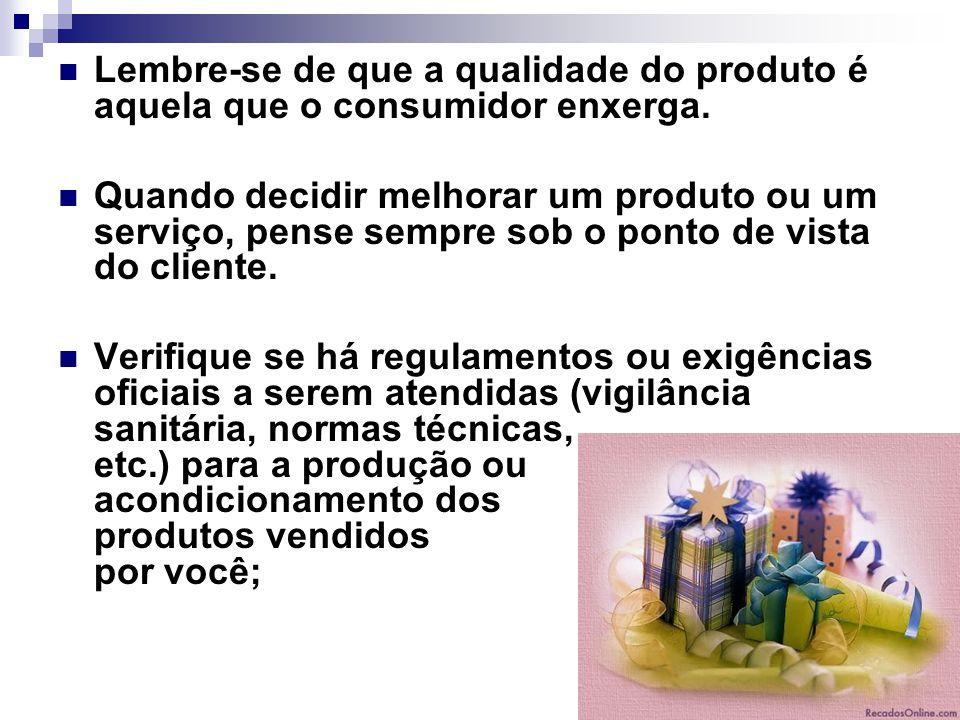 Lembre-se de que a qualidade do produto é aquela que o consumidor enxerga.