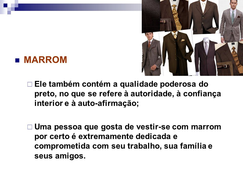 MARROM Ele também contém a qualidade poderosa do preto, no que se refere à autoridade, à confiança interior e à auto-afirmação;