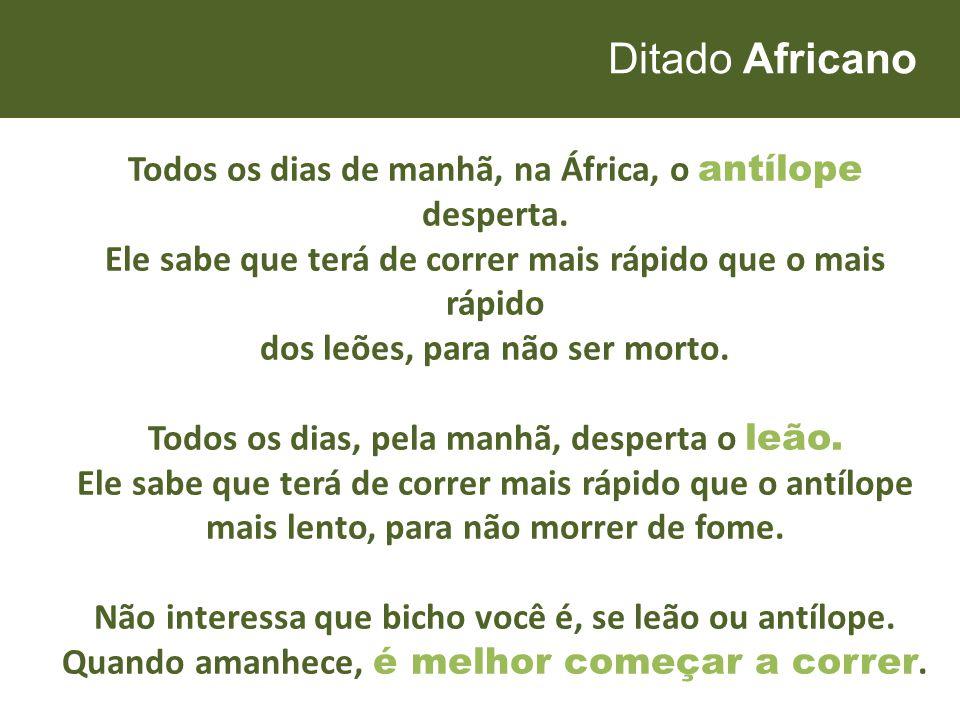 Ditado Africano Todos os dias de manhã, na África, o antílope desperta. Ele sabe que terá de correr mais rápido que o mais rápido.