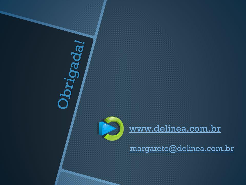 Obrigada! www.delinea.com.br margarete@delinea.com.br