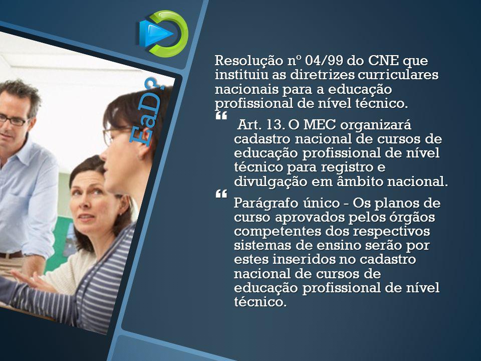 Resolução nº 04/99 do CNE que instituiu as diretrizes curriculares nacionais para a educação profissional de nível técnico.