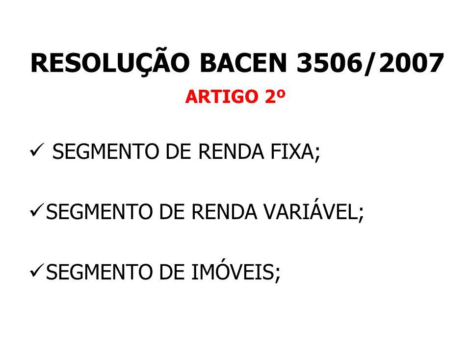 RESOLUÇÃO BACEN 3506/2007 SEGMENTO DE RENDA FIXA;