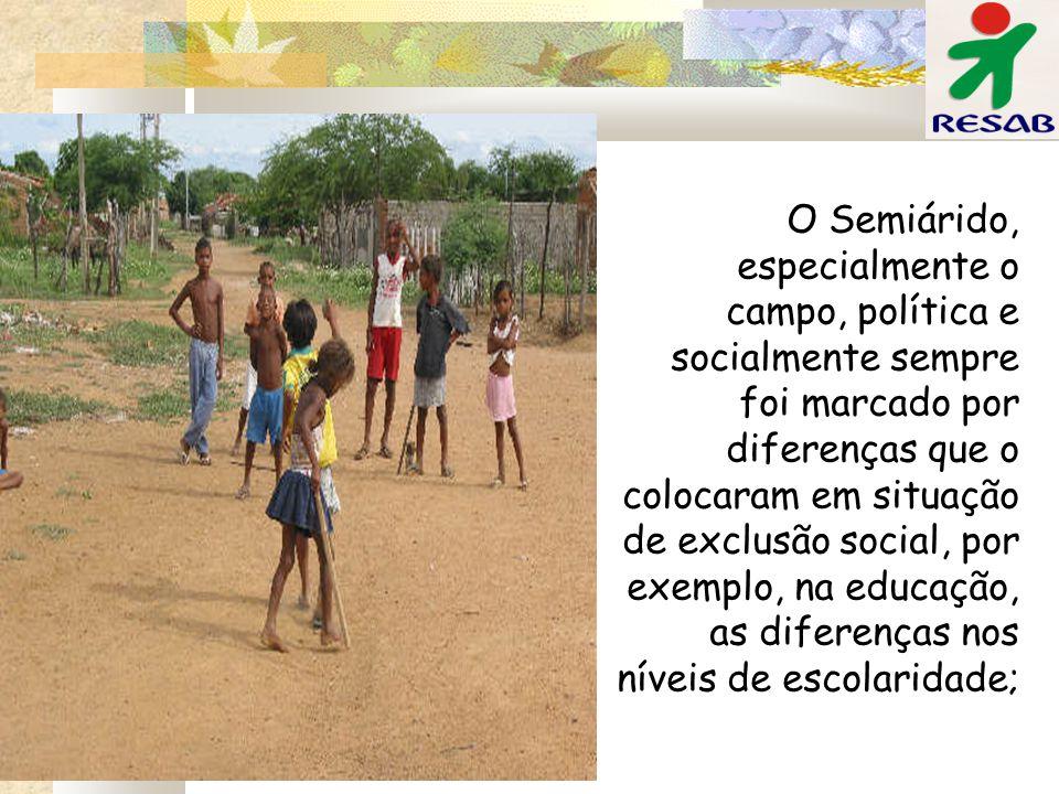 O Semiárido, especialmente o campo, política e socialmente sempre foi marcado por diferenças que o colocaram em situação de exclusão social, por exemplo, na educação, as diferenças nos níveis de escolaridade;