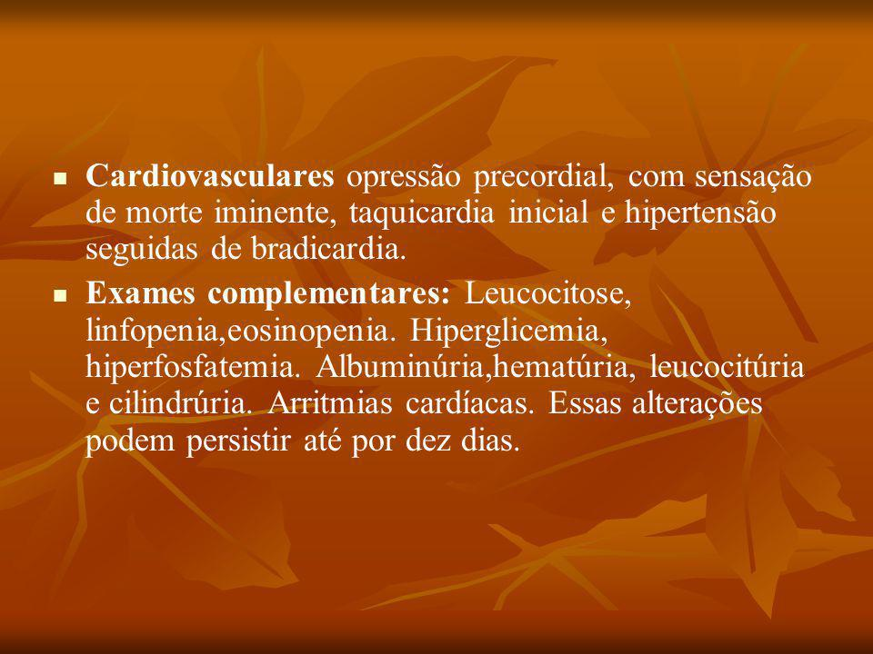 Cardiovasculares opressão precordial, com sensação de morte iminente, taquicardia inicial e hipertensão seguidas de bradicardia.