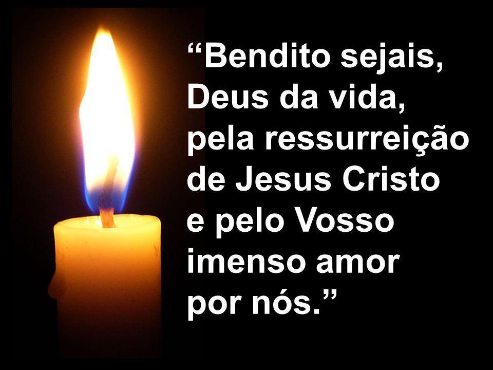 Bendito sejais, Deus da vida, pela ressurreição de Jesus Cristo