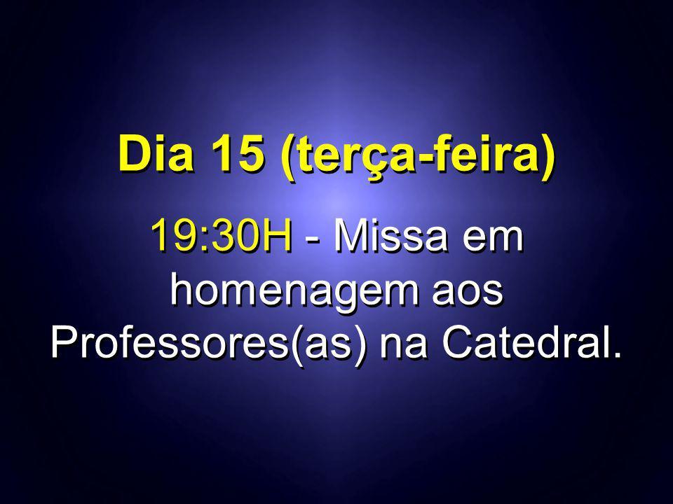 19:30H - Missa em homenagem aos Professores(as) na Catedral.