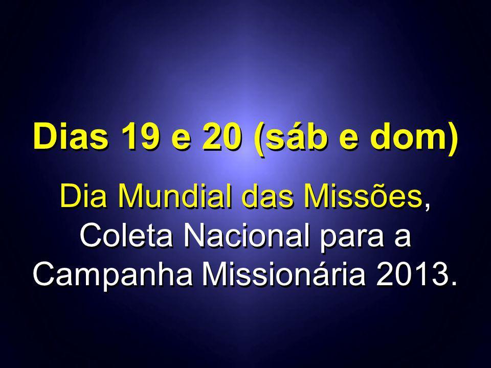 Dias 19 e 20 (sáb e dom) Dia Mundial das Missões,