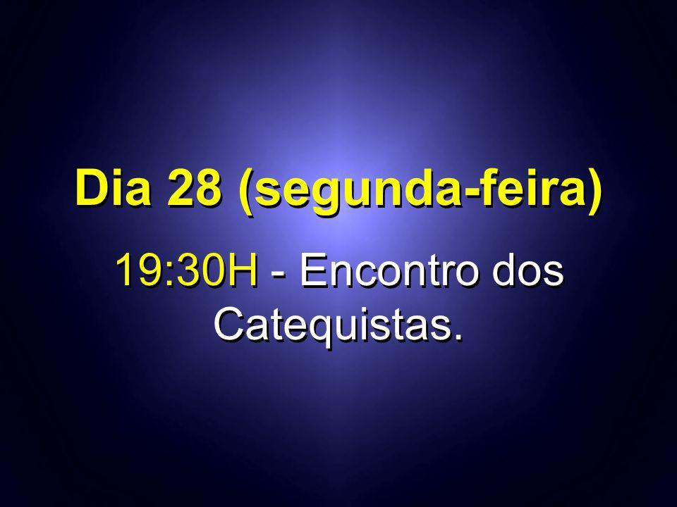 19:30H - Encontro dos Catequistas.
