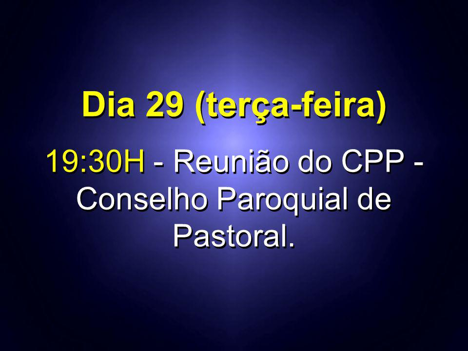 19:30H - Reunião do CPP - Conselho Paroquial de Pastoral.