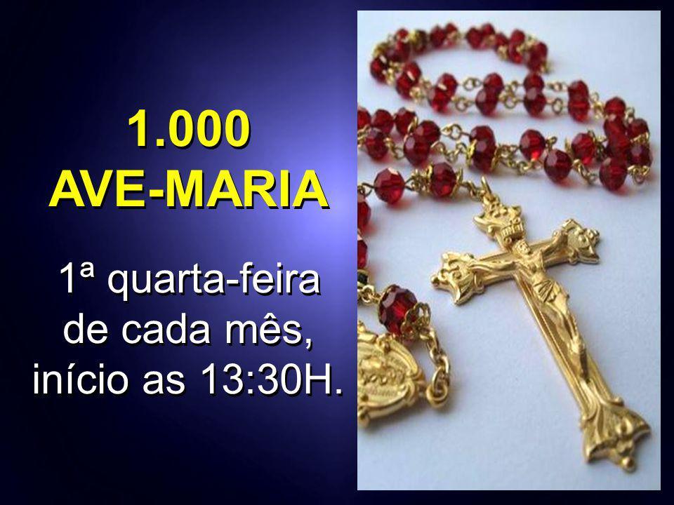 1.000 AVE-MARIA 1ª quarta-feira de cada mês, início as 13:30H.