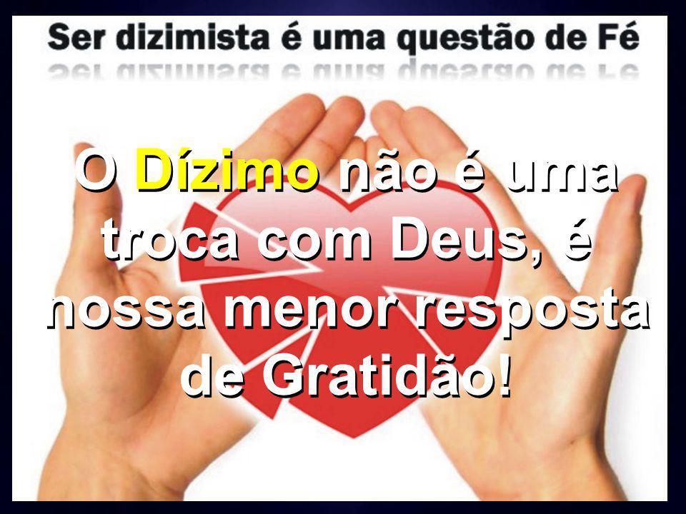 O Dízimo não é uma troca com Deus, é nossa menor resposta de Gratidão!