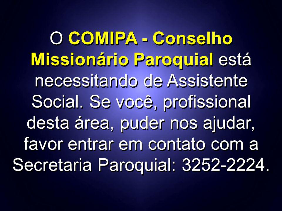 O COMIPA - Conselho Missionário Paroquial está necessitando de Assistente Social.