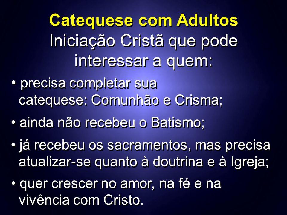 Catequese com Adultos Iniciação Cristã que pode interessar a quem: