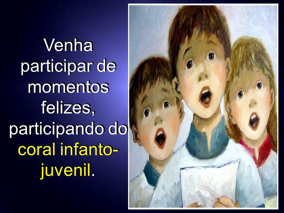 Venha participar de momentos felizes, participando do coral infanto-juvenil.