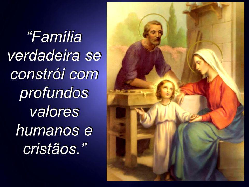 Família verdadeira se constrói com profundos valores humanos e cristãos.