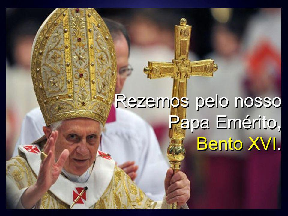 Rezemos pelo nosso Papa Emérito,