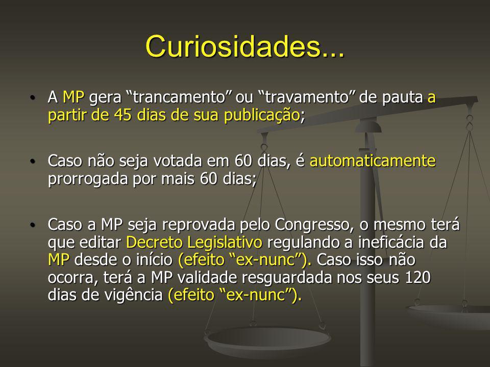 Curiosidades... A MP gera trancamento ou travamento de pauta a partir de 45 dias de sua publicação;