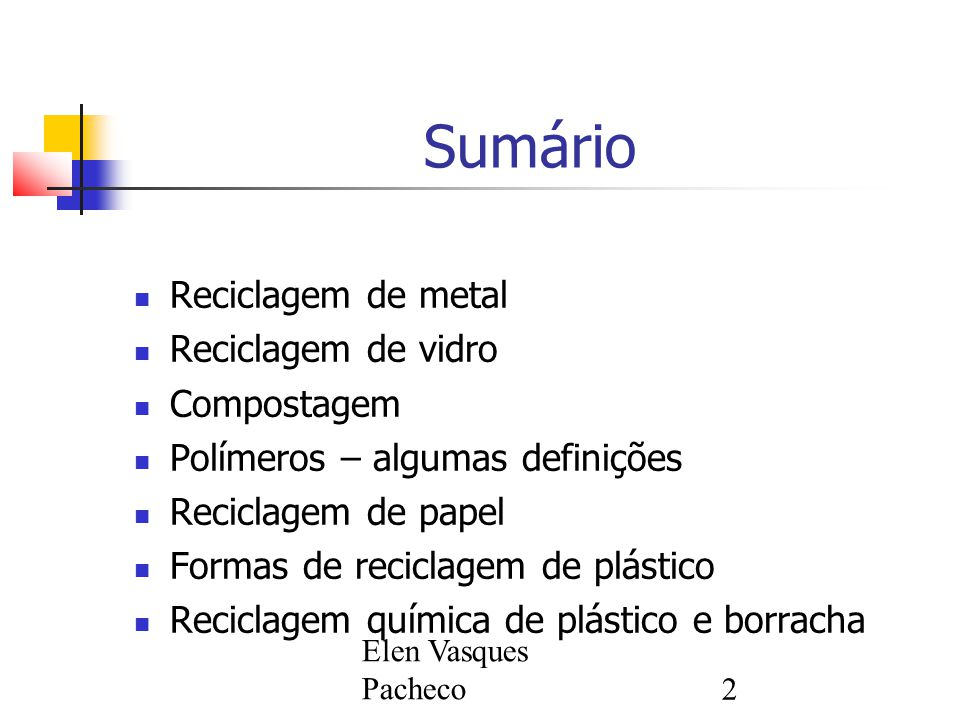 Sumário Reciclagem de metal Reciclagem de vidro Compostagem
