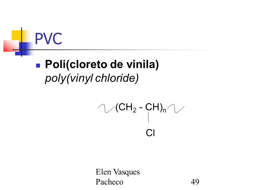 PVC Poli(cloreto de vinila) poly(vinyl chloride) (CH2 - CH)n Cl
