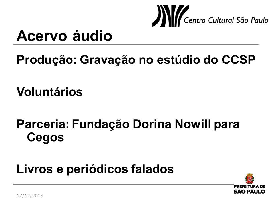 Acervo áudio Produção: Gravação no estúdio do CCSP Voluntários Parceria: Fundação Dorina Nowill para Cegos Livros e periódicos falados