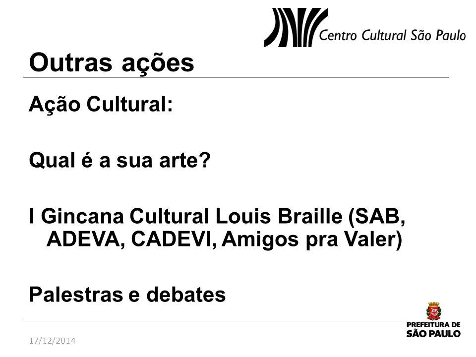 Outras ações Ação Cultural: Qual é a sua arte I Gincana Cultural Louis Braille (SAB, ADEVA, CADEVI, Amigos pra Valer) Palestras e debates