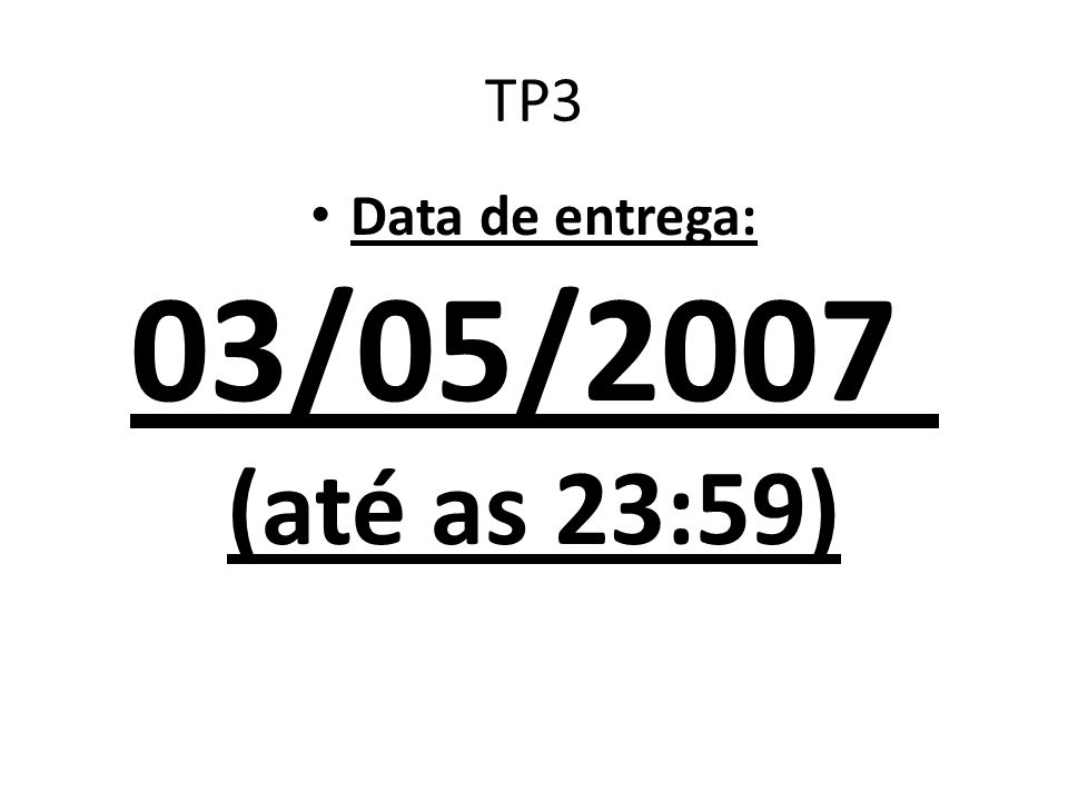 TP3 Data de entrega: 03/05/2007 (até as 23:59)