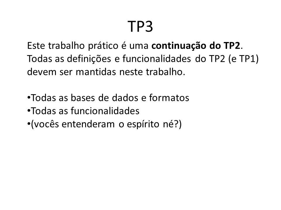 TP3 Este trabalho prático é uma continuação do TP2. Todas as definições e funcionalidades do TP2 (e TP1) devem ser mantidas neste trabalho.