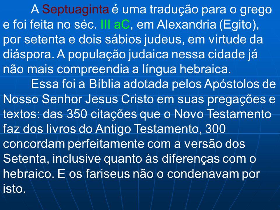 A Septuaginta é uma tradução para o grego e foi feita no séc
