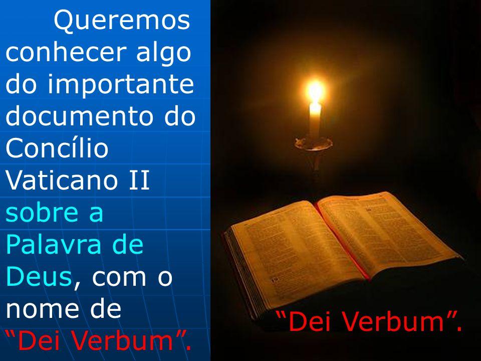 Queremos conhecer algo do importante documento do Concílio Vaticano II sobre a Palavra de Deus, com o nome de Dei Verbum .