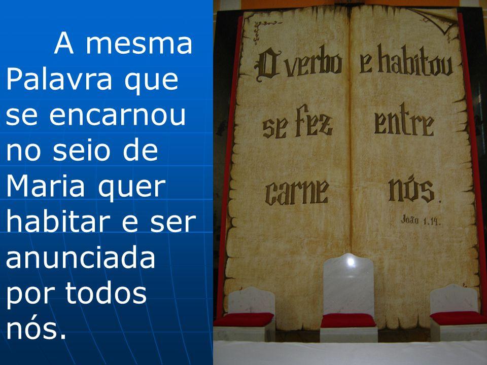 A mesma Palavra que se encarnou no seio de Maria quer habitar e ser anunciada por todos nós.