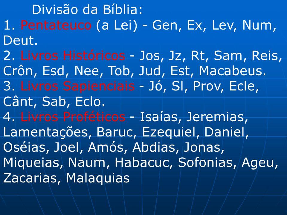 Divisão da Bíblia: 1. Pentateuco (a Lei) - Gen, Ex, Lev, Num, Deut.