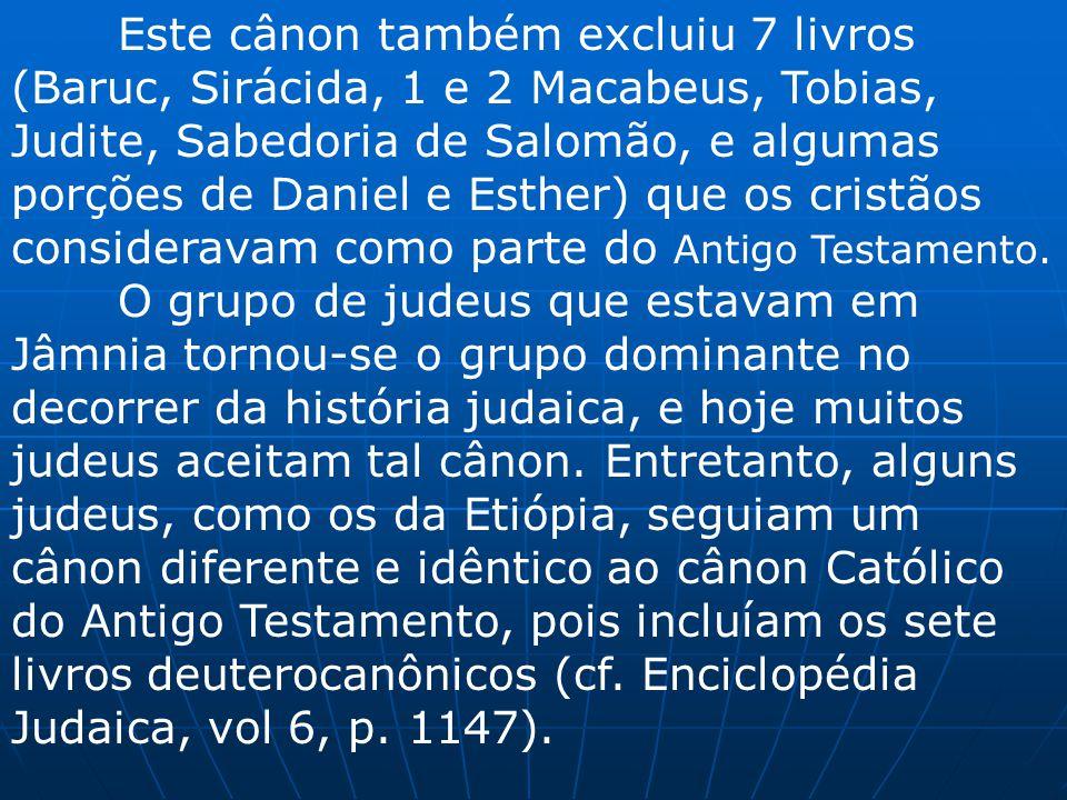 Este cânon também excluiu 7 livros (Baruc, Sirácida, 1 e 2 Macabeus, Tobias, Judite, Sabedoria de Salomão, e algumas porções de Daniel e Esther) que os cristãos consideravam como parte do Antigo Testamento.