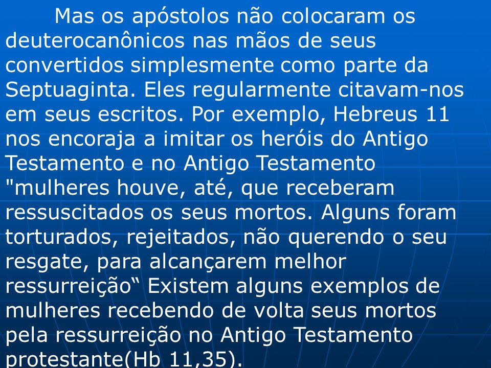 Mas os apóstolos não colocaram os deuterocanônicos nas mãos de seus convertidos simplesmente como parte da Septuaginta.
