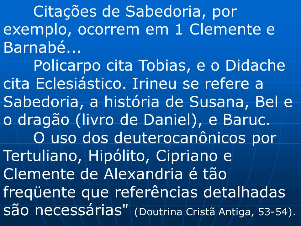 Citações de Sabedoria, por exemplo, ocorrem em 1 Clemente e Barnabé