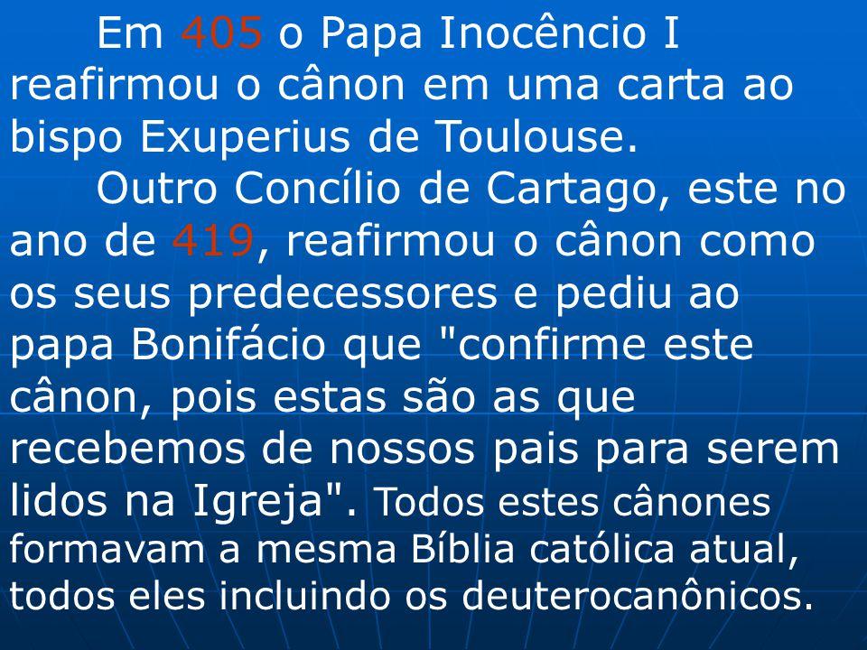 Em 405 o Papa Inocêncio I reafirmou o cânon em uma carta ao bispo Exuperius de Toulouse.