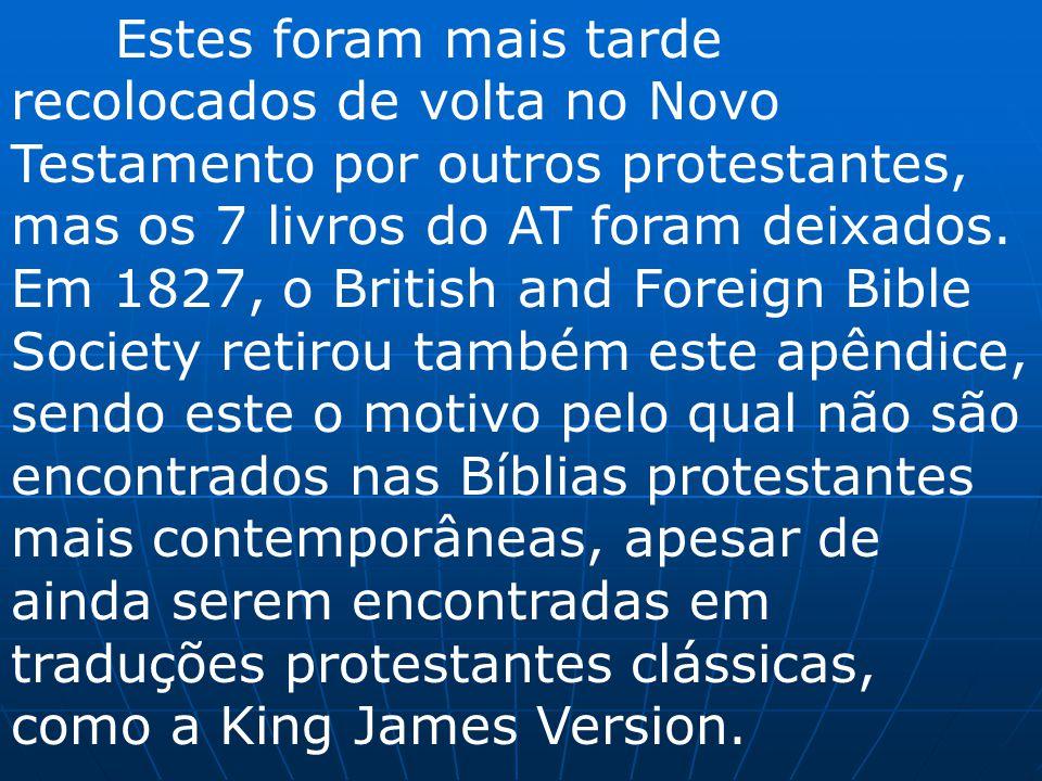 Estes foram mais tarde recolocados de volta no Novo Testamento por outros protestantes, mas os 7 livros do AT foram deixados.