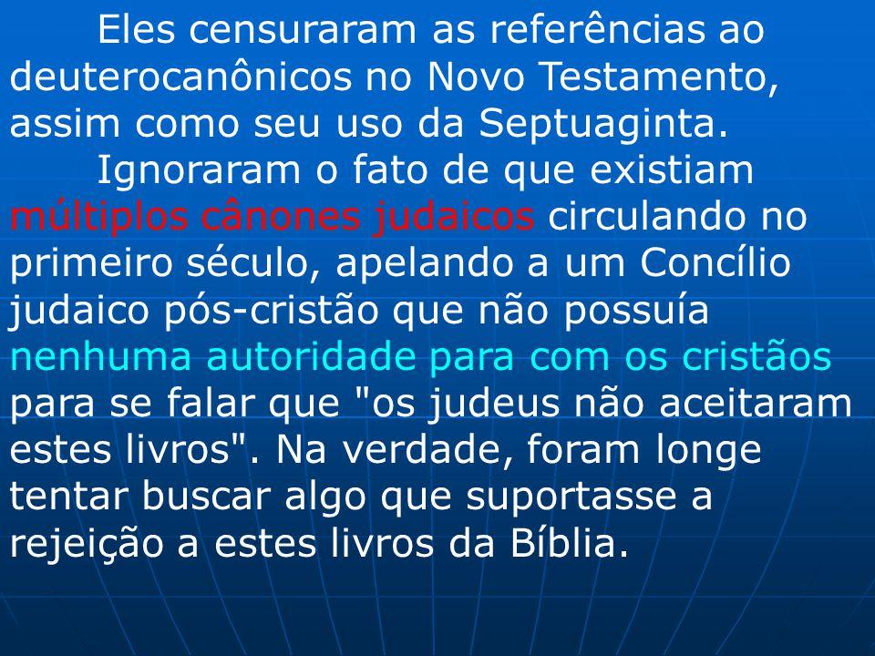 Eles censuraram as referências ao deuterocanônicos no Novo Testamento, assim como seu uso da Septuaginta.