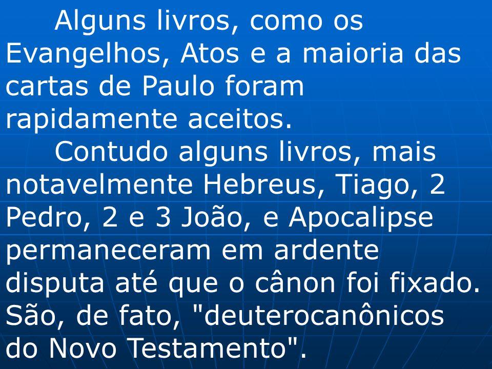 Alguns livros, como os Evangelhos, Atos e a maioria das cartas de Paulo foram rapidamente aceitos.