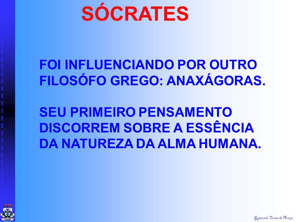 SÓCRATES FOI INFLUENCIANDO POR OUTRO FILOSÓFO GREGO: ANAXÁGORAS.