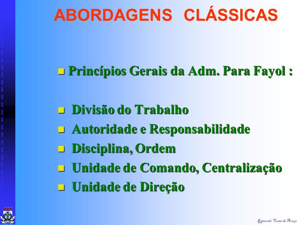 ABORDAGENS CLÁSSICAS Princípios Gerais da Adm. Para Fayol :