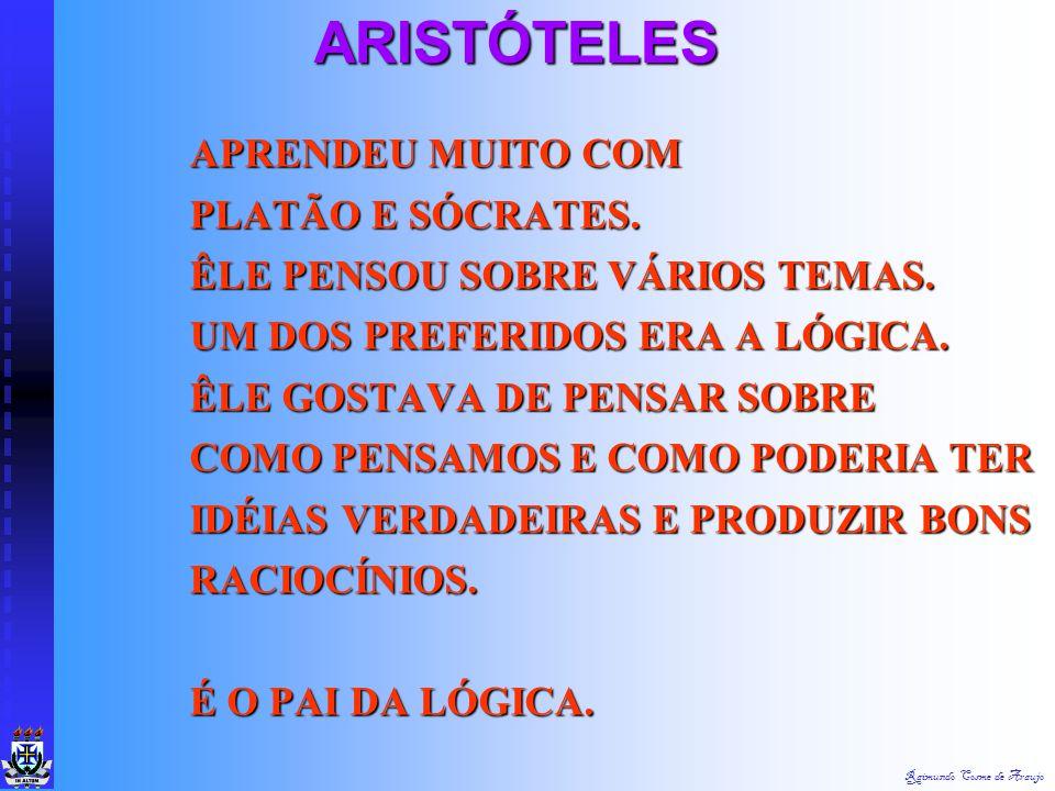 ARISTÓTELES APRENDEU MUITO COM PLATÃO E SÓCRATES.
