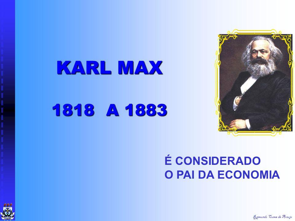 KARL MAX 1818 A 1883 É CONSIDERADO O PAI DA ECONOMIA