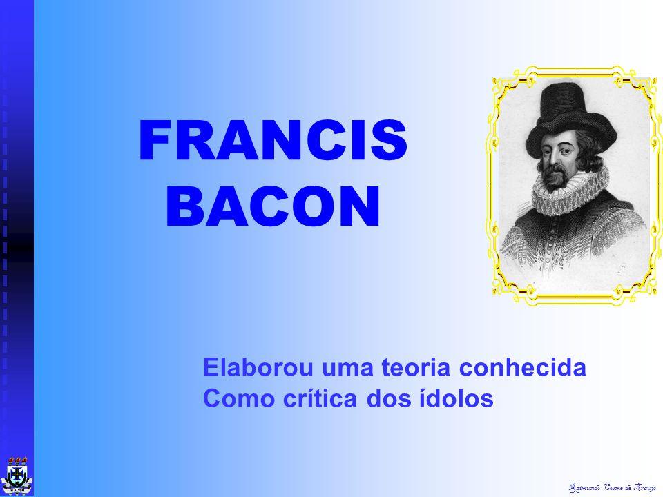FRANCIS BACON Elaborou uma teoria conhecida Como crítica dos ídolos